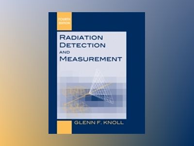 Radiation Detection and Measurement, 4th Edition av Glenn F. Knoll
