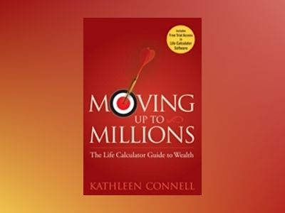 Moving Up to Millions: The Life Calculator Guide to Wealth av K. Connell