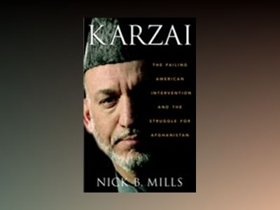 Karzai: The Failing American Intervention and the Struggle for Afghanistan av Nick B. Mills