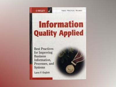 Information Quality Applied: Best Practices for Improving Business Informat av Larry P. English