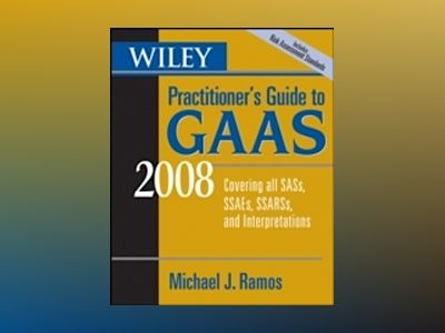 Wiley Practitioner's Guide to GAAS 2008: Covering all SASs, SSAEs, SSARSs, av MichaelRamos