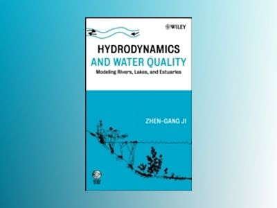 Hydrodynamics and Water Quality: Modeling Rivers, Lakes, and Estuaries av Zhen-Gang Ji