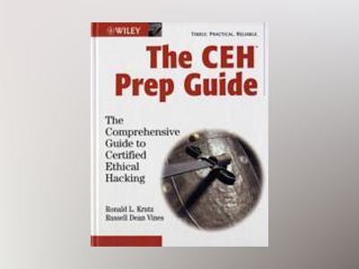 The CEHTM Prep Guide: The Comprehensive Guide to Certified Ethical Hacking av Ronald L. Krutz