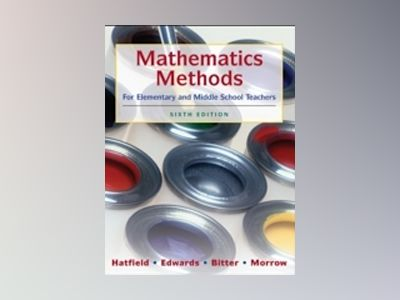 Mathematics Methods for Elementary and Middle School Teachers, 6th Edition av Mary M. Hatfield