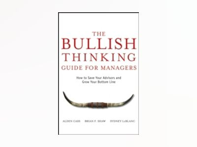 The Bullish Thinking Guide for Managers: How to Save Your Advisors and Grow av A. Cass