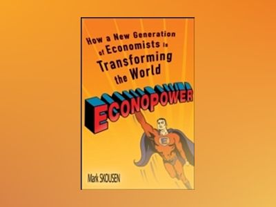 EconoPower: How a New Generation of Economists is Transforming the World av Mark Skousen