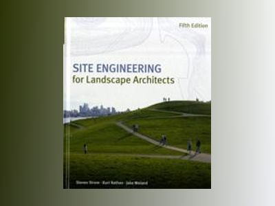 Site Engineering for Landscape Architects, 5th Edition, w/ Web av Steven Strom