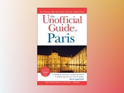 The Unofficial Guide to Paris, 5th Edition av David Applefield