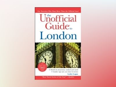 The Unofficial Guide to London, 5th Edition av Lesley Logan