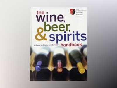 The Wine, Beer, and Spirits Handbook: A Guide to Styles and Service av International Culinary Schools SM at The Art Institutes