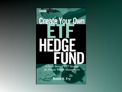 Create Your Own ETF Hedge Fund: A Do-It-Yourself ETF Strategy for Private W av D. Fry