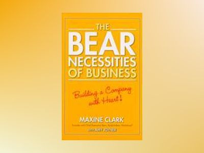 The Bear Necessities of Business: Building a Company with Heart av Maxine Clark