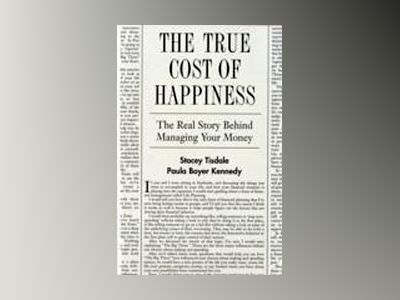 The True Cost of Happiness: The Real Story Behind Managing Your Money av Stacey Tisdale