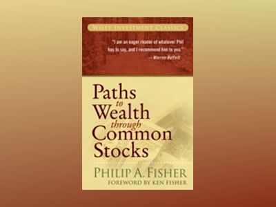 Paths to Wealth Through Common Stocks av Philip A. Fisher