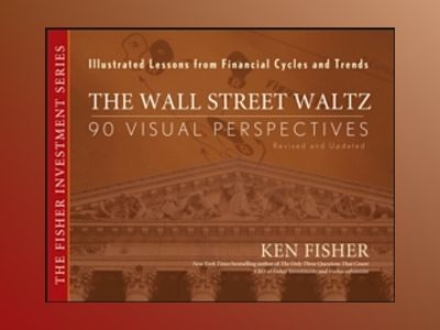 The Wall Street Waltz: 90 Visual Perspectives, Illustrated Lessons From Fin av Kenneth L. Fisher