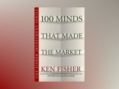 100 Minds That Made the Market av Kenneth L. Fisher