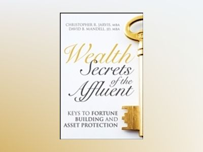 Wealth Secrets of the Affluent: Keys to Fortune Building and Asset Protecti av Christopher R. Jarvis