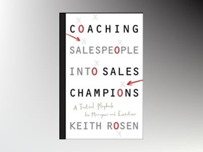 Coaching Salespeople into Sales Champions: A Tactical Playbook for Managers av KeithRosen