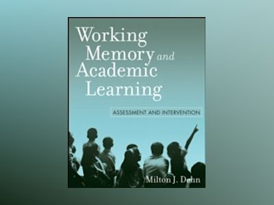 Working Memory and Academic Learning: Assessment and Intervention av Milton J. Dehn