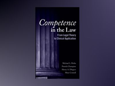 Competence in the Law : From Legal Theory to Clinical Application av Michael L. Perlin