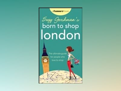 Suzy Gershman's Born to Shop London: The Ultimate Guide for People Who Love av Suzy Gershman