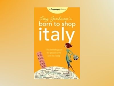 Suzy Gershman's Born to Shop Italy: The Ultimate Guide for Traveler's Who L av Suzy Gershman