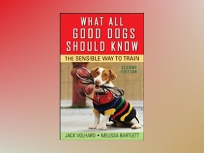 What All Good Dogs Should Know: The Sensible Way to Train, 2nd Edition av Jack Volhard