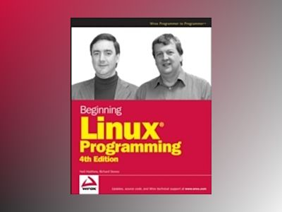 Beginning Linux Programming, 4th Edition av Neil Matthew