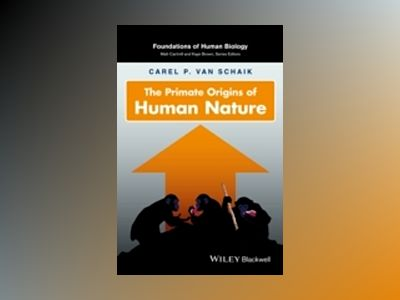 The Primate Origins of Human Nature av Carel P. Van Schaik