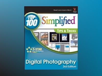 Digital Photography: Top 100 Simplified Tips Tricks, 3rd Edition av Rob Sheppard