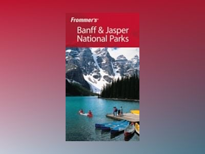 Frommer's Banff Jasper National Parks, 4th Edition av Christie Pashby