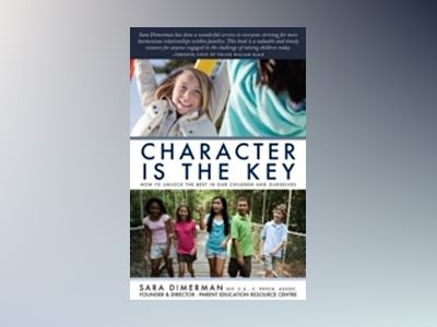 Character Is the Key: How to Unlock the Best in Our Children and Ourselves av Sara Dimerman
