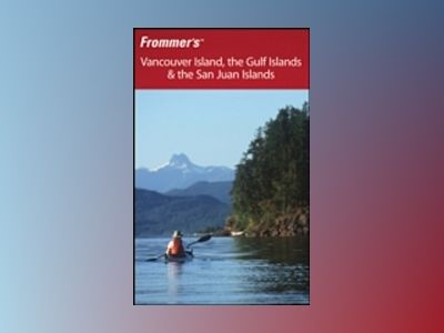 Frommer's Vancouver Island, the Gulf Islands & the San Juan Islands, 2nd Ed av Chris McBeath