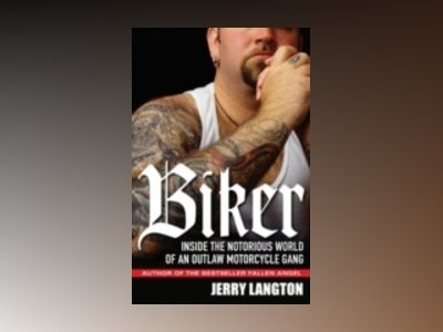 Biker: Inside the Notorious World of an Outlaw Motorcycle Gang av Jerry Langton
