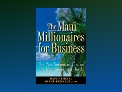 The Maui Millionaires for Business: The Five Secrets to Get on the Milliona av David M. Finkel