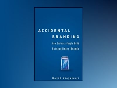 Accidental Branding: How Ordinary People Build Extraordinary Brands av David Vinjamuri