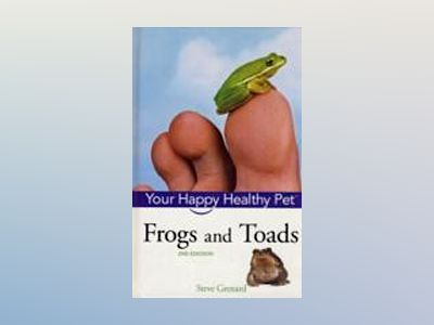 Frogs and Toads: Your Happy Healthy PetTM, 2nd Edition av Steve Grenard