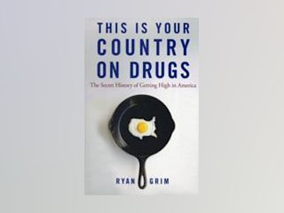 This Is Your Country on Drugs: The Secret History of Getting High in Americ av Ryan Grim