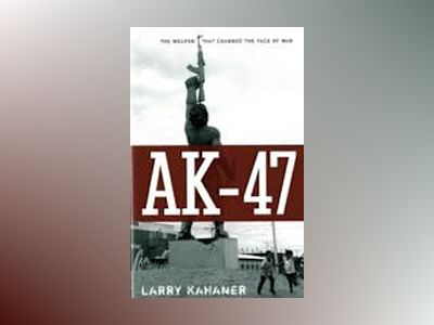 AK-47: The Weapon that Changed the Face of War av Larry Kahaner