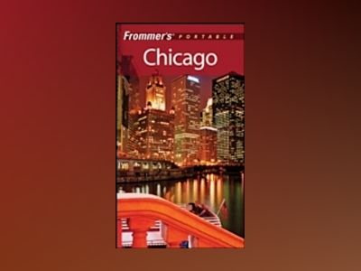 Frommer's Portable Chicago, 6th Edition av Elizabeth Canning Blackwell