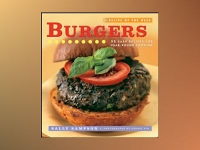 Recipe of the Week: Burgers: 52 Easy Recipes for Year-round Cooking av Sally Sampson