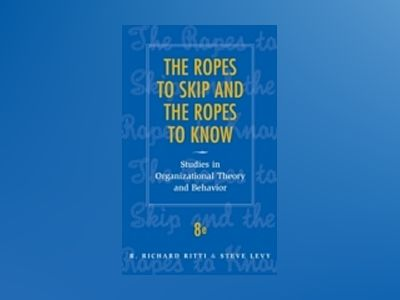 The Ropes to Skip and the Ropes to Know: Studies in Organizational Theory a av R. Richard Ritti