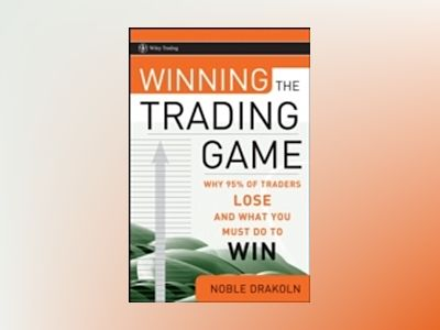 Winning the Trading Game: Why 95% of Traders Lose and What You Must Do To W av Noble DraKoln