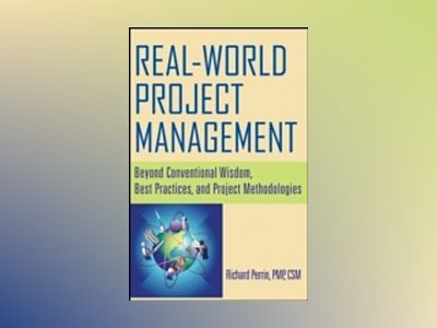 Real World Project Management: Beyond Conventional Wisdom, Best Practices a av Richard Perrin