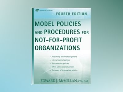 Model Policies and Procedures for Not-for-Profit Organizations, 4th Edition av Edward J. McMillan
