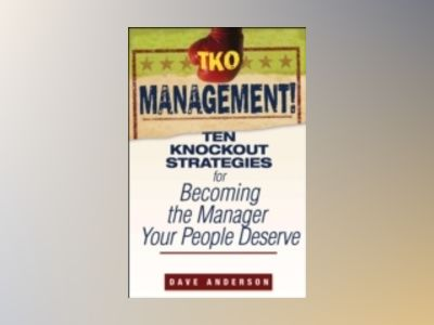 TKO Management!: Ten Knockout Strategies for Becoming the Manager Your Peop av Dave Anderson