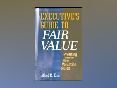 Executive's Guide to Fair Value: Profiting from the New Valuation Rules av Alfred M. King