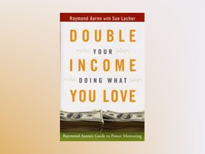 Double Your Income Doing What You Love: Raymond Aaron's Guide to Power Ment av Raymond Aaron