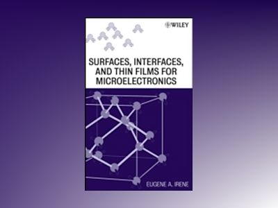 Surfaces, Interfaces, and Films for Microelectronics av Eugene A. Irene
