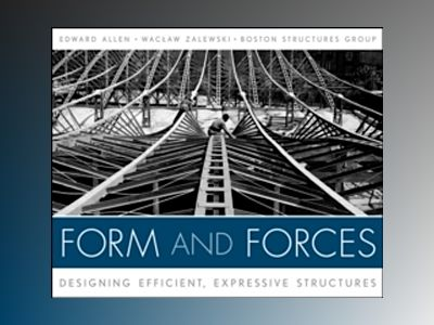 Form and Forces: Designing Efficient, Expressive Structures av Edward Allen